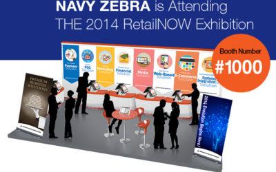 NAVY ZEBRA IS ATTENDING THE 2014 RETAILNOW EXHIBITION